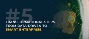 5 Steps from Data-driven to Smart Enterprise